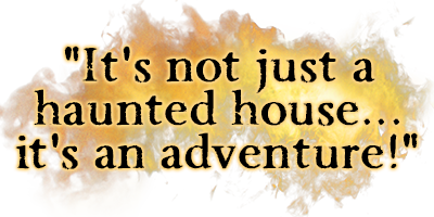 It's not just a haunted house... it's an adventure!